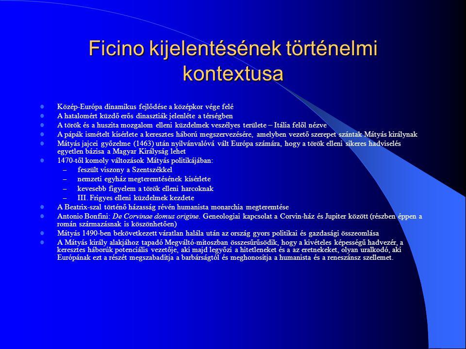 Ficino kijelentésének történelmi kontextusa Közép-Európa dinamikus fejlődése a középkor vége felé A hatalomért küzdő erős dinasztiák jelenléte a térsé