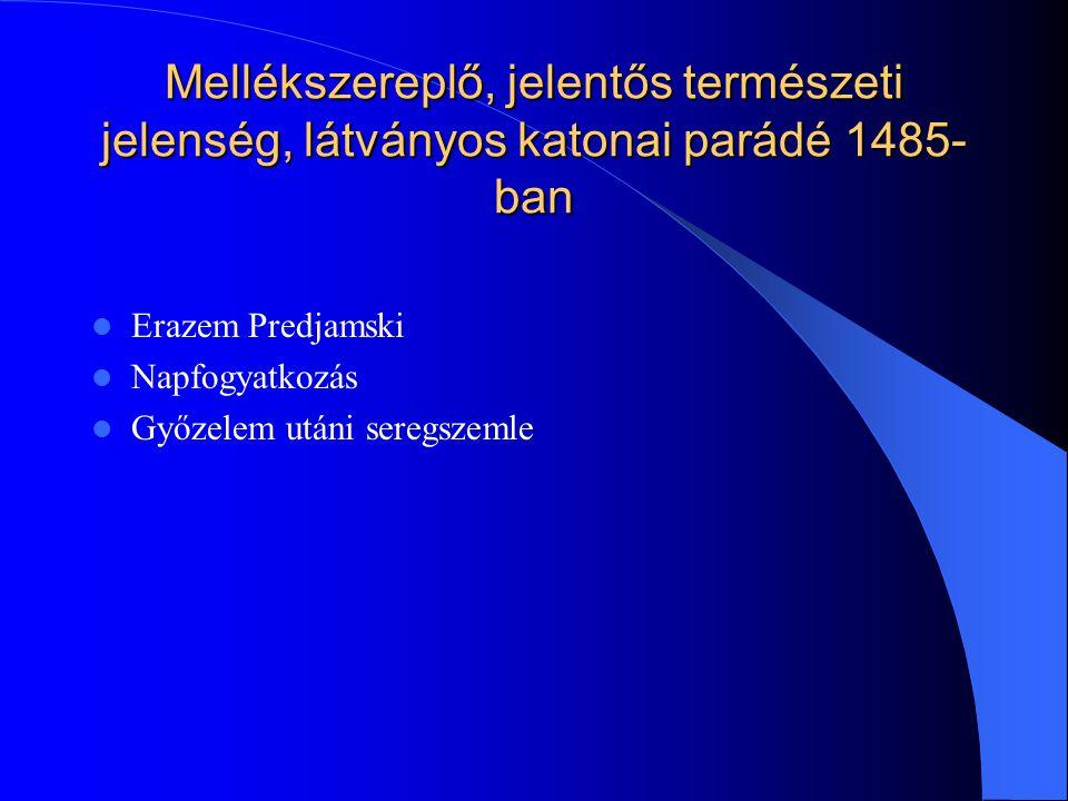 Mellékszereplő, jelentős természeti jelenség, látványos katonai parádé 1485- ban Erazem Predjamski Napfogyatkozás Győzelem utáni seregszemle