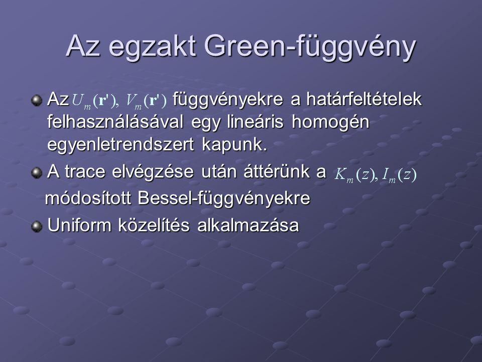 Az egzakt Green-függvény Az függvényekre a határfeltételek felhasználásával egy lineáris homogén egyenletrendszert kapunk.