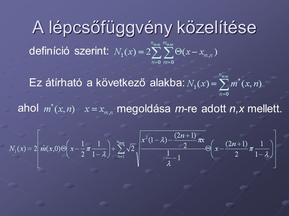 A lépcsőfüggvény közelítése definíció szerint: Ez átírható a következő alakba: ahol megoldása m-re adott n,x mellett.