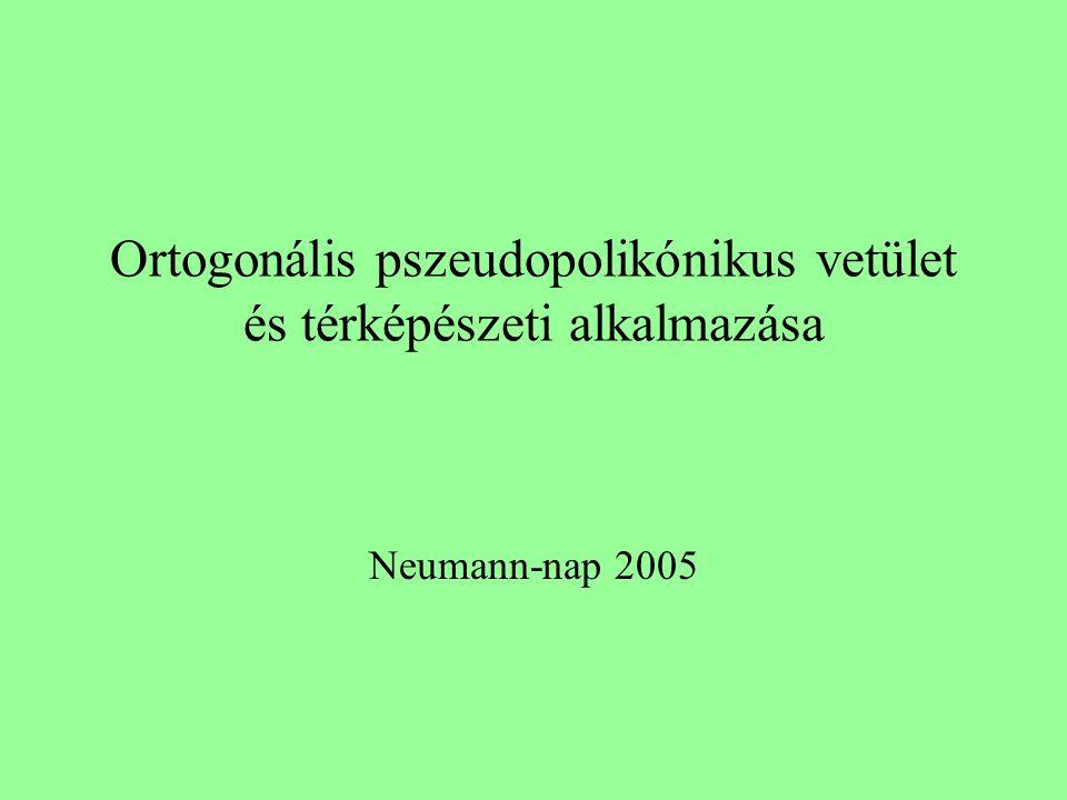 Ortogonális pszeudopolikónikus vetület és térképészeti alkalmazása Neumann-nap 2005