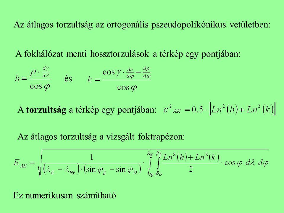 Az átlagos torzultság az ortogonális pszeudopolikónikus vetületben: A fokhálózat menti hossztorzulások a térkép egy pontjában: és A torzultság a térkép egy pontjában: Az átlagos torzultság a vizsgált foktrapézon: Ez numerikusan számítható