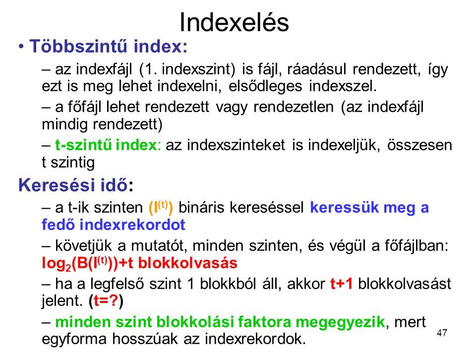 47 Indexelés Többszintű index: – az indexfájl (1. indexszint) is fájl, ráadásul rendezett, így ezt is meg lehet indexelni, elsődleges indexszel. – a f