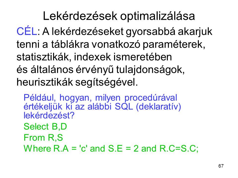 67 Például, hogyan, milyen procedúrával értékeljük ki az alábbi SQL (deklaratív) lekérdezést? Select B,D From R,S Where R.A = 'c' and S.E = 2 and R.C=