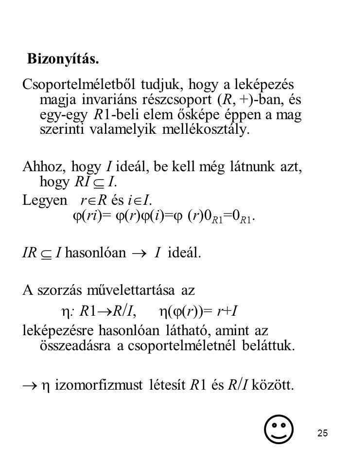 25 Csoportelméletből tudjuk, hogy a leképezés magja invariáns részcsoport (R, +)-ban, és egy-egy R1-beli elem ősképe éppen a mag szerinti valamelyik m