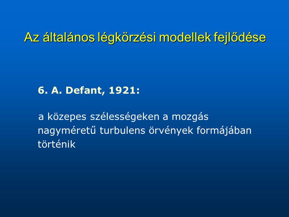 Az általános légkörzési modellek fejlődése 6. A. Defant, 1921: a közepes szélességeken a mozgás nagyméretű turbulens örvények formájában történik