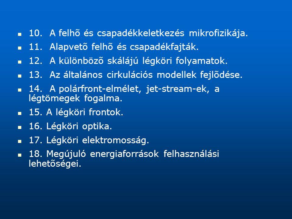 10. A felhõ és csapadékkeletkezés mikrofizikája. 11. Alapvetõ felhõ és csapadékfajták. 12. A különbözõ skálájú légköri folyamatok. 13. Az általános ci