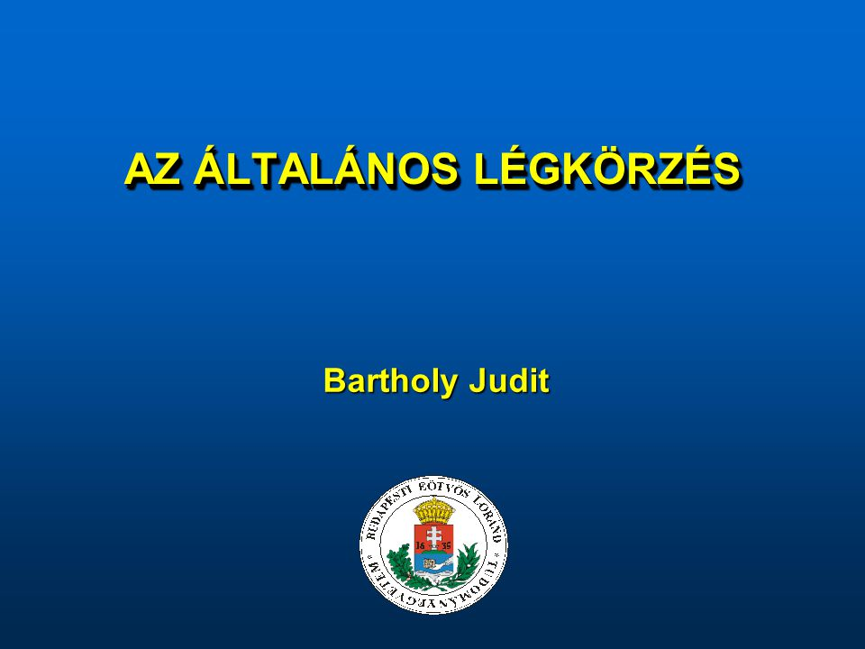 AZ ÁLTALÁNOS LÉGKÖRZÉS Bartholy Judit