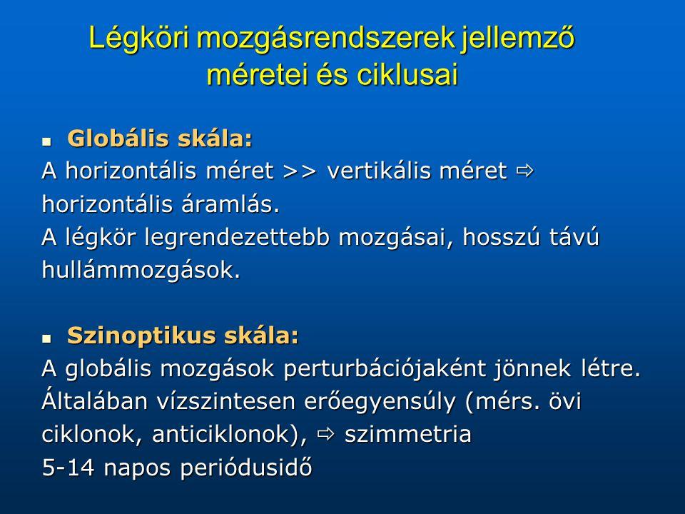 Globális skála: Globális skála: A horizontális méret >> vertikális méret  horizontális áramlás.