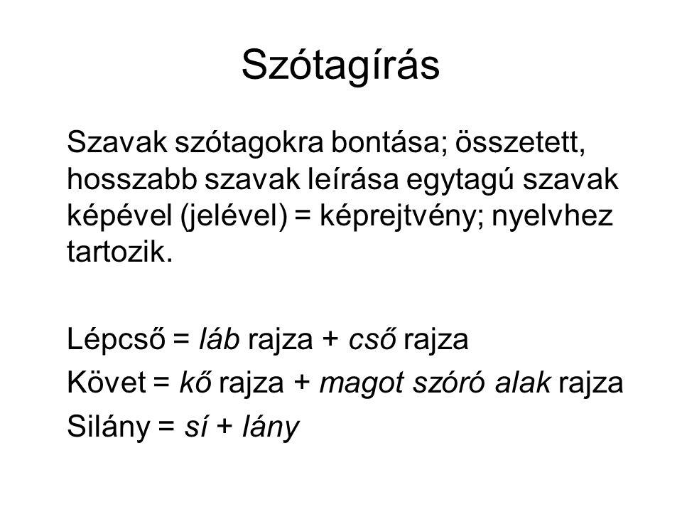 Szótagírás Szavak szótagokra bontása; összetett, hosszabb szavak leírása egytagú szavak képével (jelével) = képrejtvény; nyelvhez tartozik. Lépcső = l