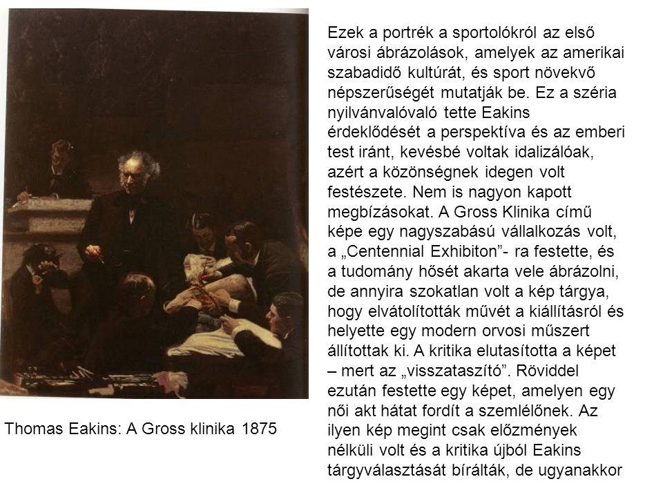 Thomas Eakins: A Gross klinika 1875 Ezek a portrék a sportolókról az első városi ábrázolások, amelyek az amerikai szabadidő kultúrát, és sport növekvő