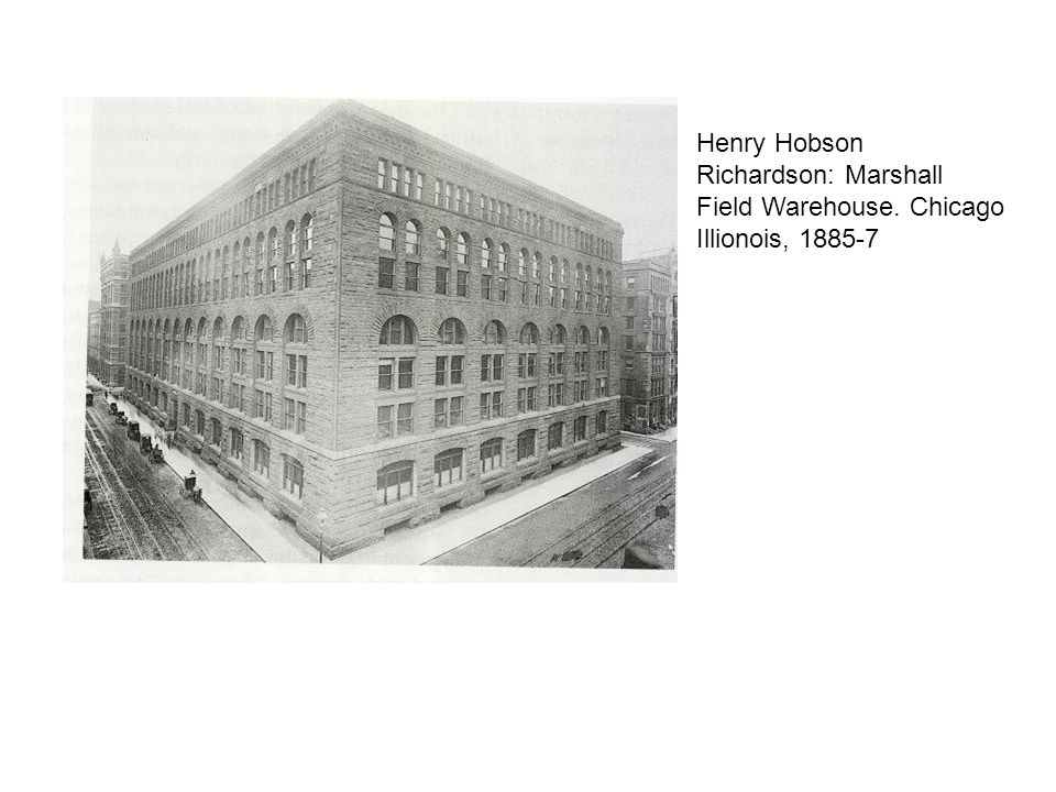 Henry Hobson Richardson: Marshall Field Warehouse. Chicago Illionois, 1885-7