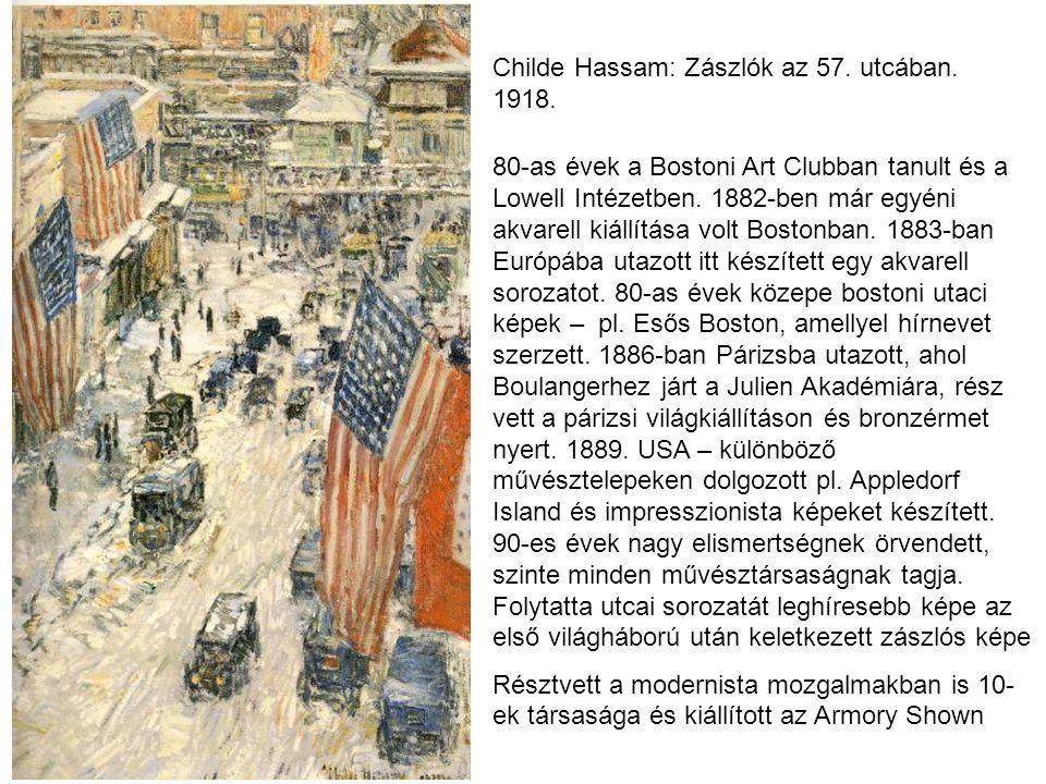 Childe Hassam: Zászlók az 57. utcában. 1918. 80-as évek a Bostoni Art Clubban tanult és a Lowell Intézetben. 1882-ben már egyéni akvarell kiállítása v