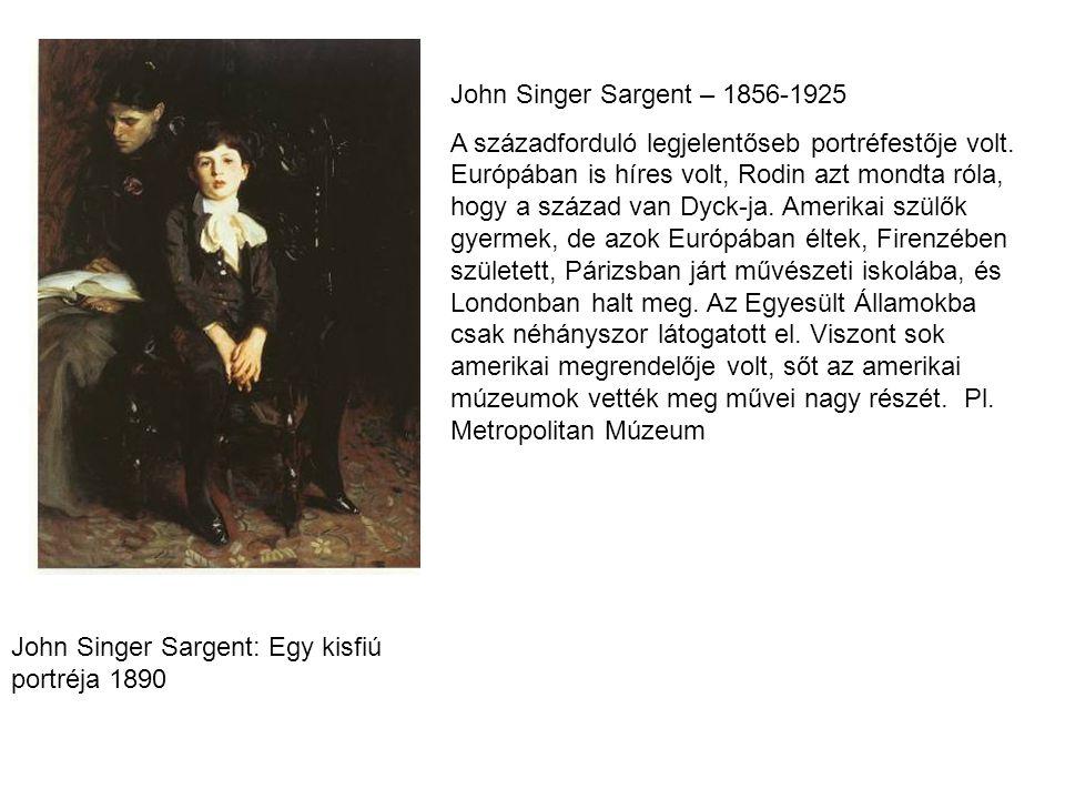John Singer Sargent: Egy kisfiú portréja 1890 John Singer Sargent – 1856-1925 A századforduló legjelentőseb portréfestője volt. Európában is híres vol