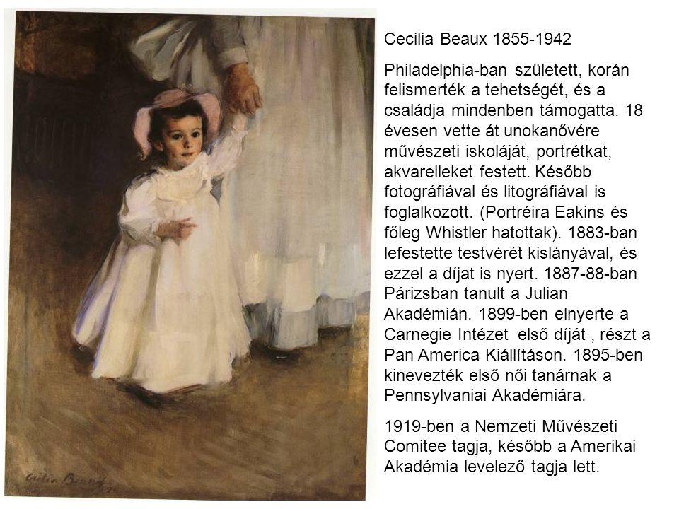 Cecilia Beaux 1855-1942 Philadelphia-ban született, korán felismerték a tehetségét, és a családja mindenben támogatta. 18 évesen vette át unokanővére