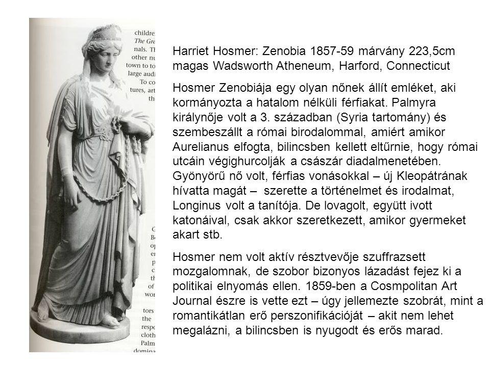 Harriet Hosmer: Zenobia 1857-59 márvány 223,5cm magas Wadsworth Atheneum, Harford, Connecticut Hosmer Zenobiája egy olyan nőnek állít emléket, aki kor