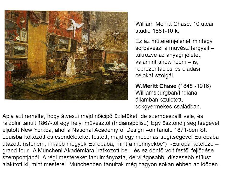 William Merritt Chase: 10.utcai studio 1881-10 k. Ez az műteremjelenet mintegy sorbaveszi a művész tárgyait – tükrözve az anyagi jólétet, valamint sho