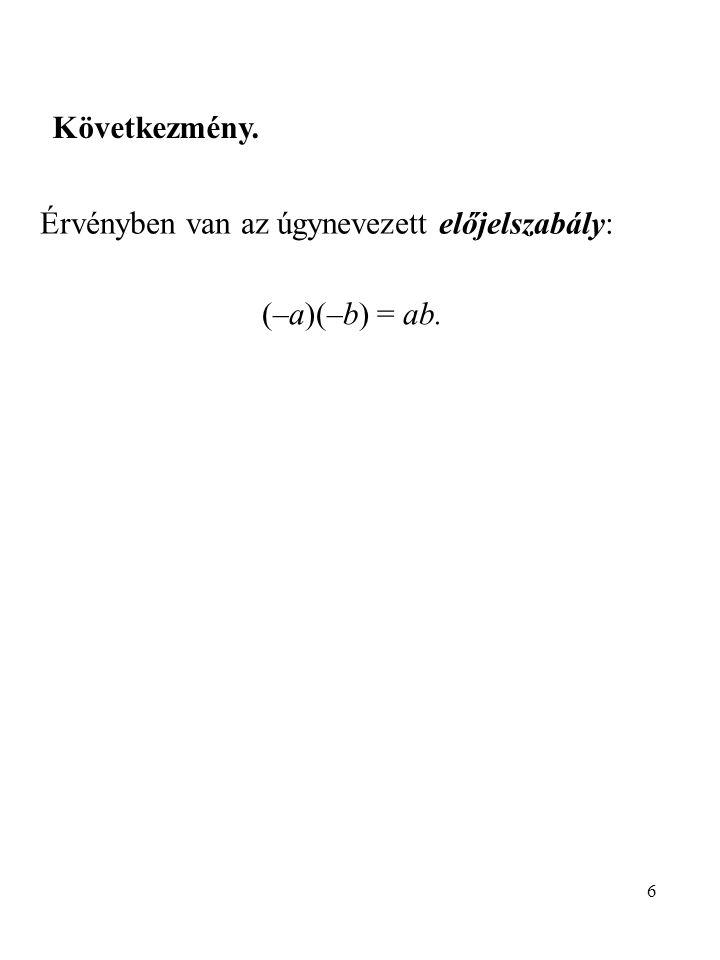 6 Következmény. Érvényben van az úgynevezett előjelszabály: (–a)(–b) = ab.