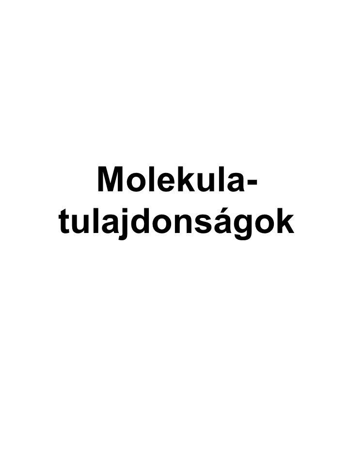 Molekula- tulajdonságok
