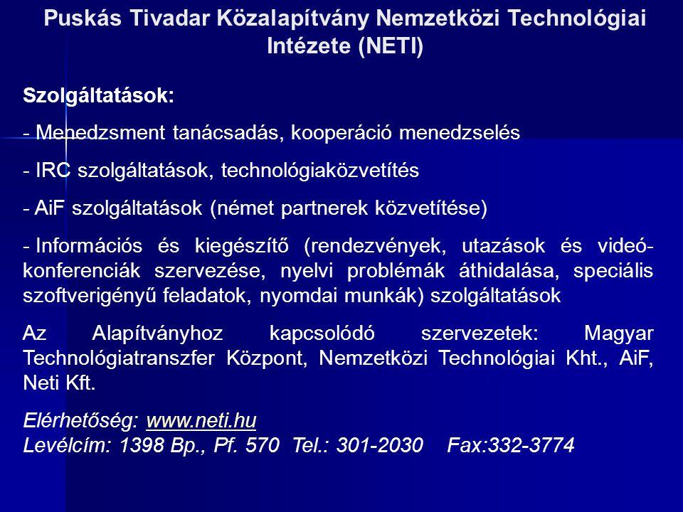 Puskás Tivadar Közalapítvány Nemzetközi Technológiai Intézete (NETI) Szolgáltatások: - Menedzsment tanácsadás, kooperáció menedzselés - IRC szolgáltat