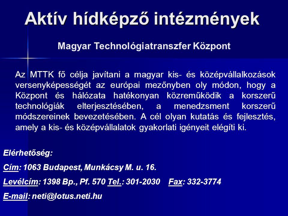 Aktív hídképző intézmények Magyar Technológiatranszfer Központ Az MTTK fő célja javítani a magyar kis- és középvállalkozások versenyképességét az euró