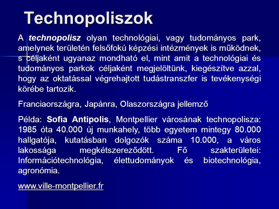 Technopoliszok A technopolisz olyan technológiai, vagy tudományos park, amelynek területén felsőfokú képzési intézmények is működnek, s céljaként ugya
