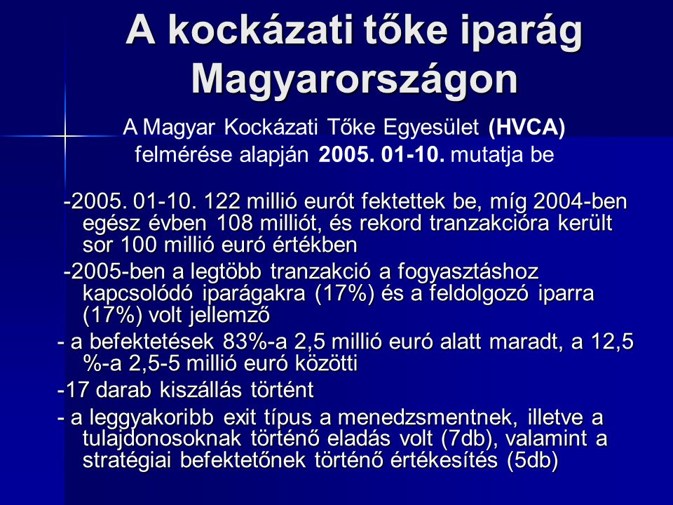 A kockázati tőke iparág Magyarországon -2005. 01-10. 122 millió eurót fektettek be, míg 2004-ben egész évben 108 milliót, és rekord tranzakcióra kerül