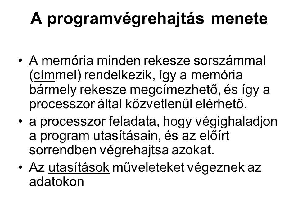 A programvégrehajtás menete A memória minden rekesze sorszámmal (címmel) rendelkezik, így a memória bármely rekesze megcímezhető, és így a processzor által közvetlenül elérhető.