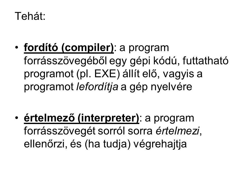 Tehát: fordító (compiler): a program forrásszövegéből egy gépi kódú, futtatható programot (pl.