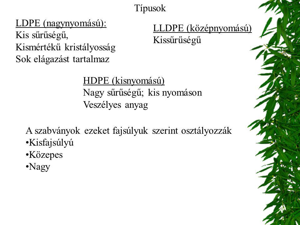 Típusok LDPE (nagynyomású): Kis sűrűségű, Kismértékű kristályosság Sok elágazást tartalmaz HDPE (kisnyomású) Nagy sűrűségű; kis nyomáson Veszélyes any