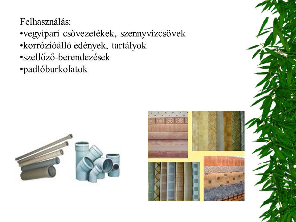 Felhasználás: vegyipari csővezetékek, szennyvízcsövek korrózióálló edények, tartályok szellőző-berendezések padlóburkolatok