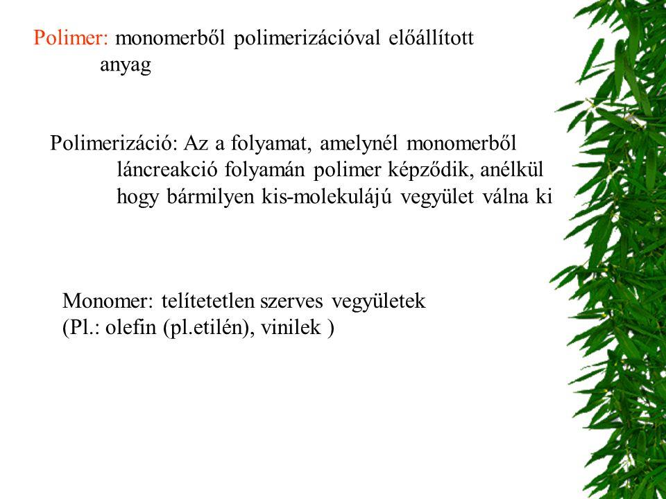 Polimer: monomerből polimerizációval előállított anyag Polimerizáció: Az a folyamat, amelynél monomerből láncreakció folyamán polimer képződik, anélkü