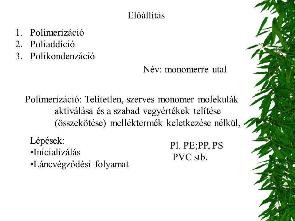 Előállítás 1.Polimerizáció 2.Poliaddíció 3.Polikondenzáció Név: monomerre utal Polimerizáció: Telítetlen, szerves monomer molekulák aktiválása és a sz