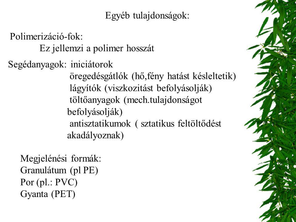 Egyéb tulajdonságok: Polimerizáció-fok: Ez jellemzi a polimer hosszát Segédanyagok: iniciátorok öregedésgátlók (hő,fény hatást késleltetik) lágyítók (