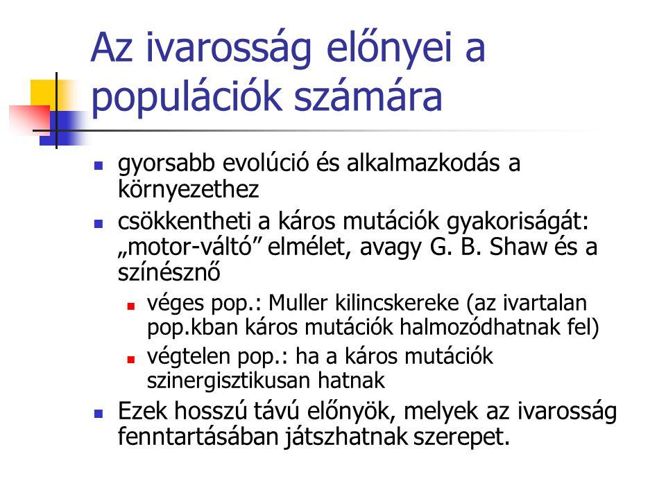 """Az ivarosság előnyei a populációk számára gyorsabb evolúció és alkalmazkodás a környezethez csökkentheti a káros mutációk gyakoriságát: """"motor-váltó"""""""