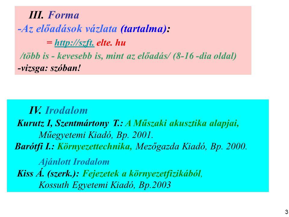 III. Forma -Az előadások vázlata (tartalma): = http://szft. elte. huhttp://szft. /több is - kevesebb is, mint az előadás/ (8-16 -dia oldal) -vizsga: s