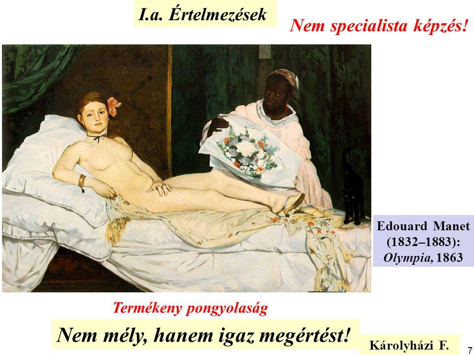 Nem mély, hanem igaz megértést! Termékeny pongyolaság Edouard Manet (1832–1883): Olympia, 1863 Károlyházi F. I.a. Értelmezések Nem specialista képzés!