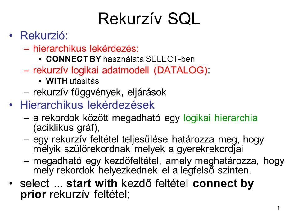 2 Rekurzív SQL create table test_connect_by (parent number, child number, constraint uq_tcb unique (child) ); /* minden gyereknek egyértelmű, hogy ki a szülője */ parentchild 52 53 180 178 9 2612 2614 155 10 386 15 3817 null18 null26 null38 null18null26null38 6180261438153817 1510178 9 2612 155 5253 4 szinten helyezkednek el a rekordok.