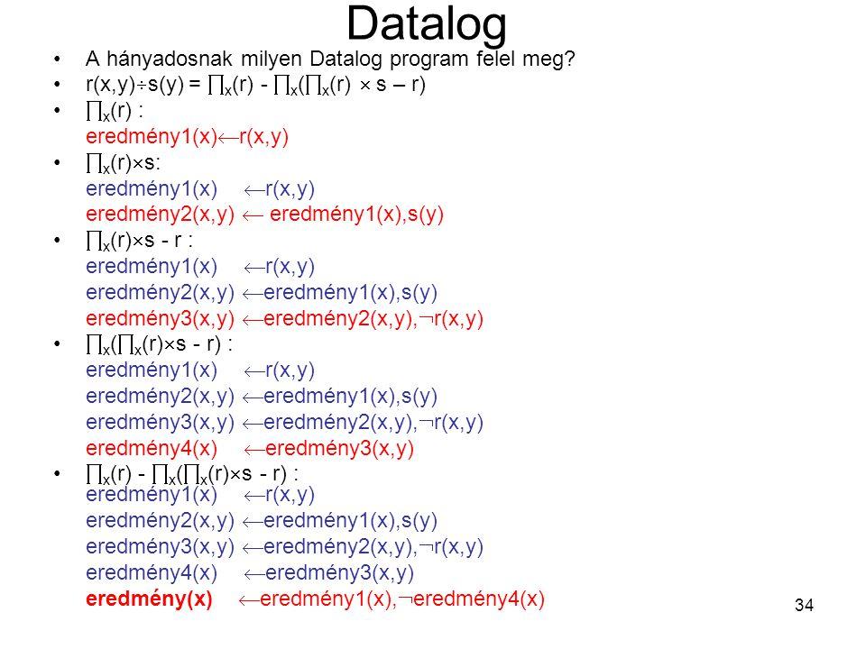34 Datalog A hányadosnak milyen Datalog program felel meg? r(x,y)  s(y) =  x (r) -  x (  x (r)  s – r)  x (r) : eredmény1(x)  r(x,y)  x (r) 