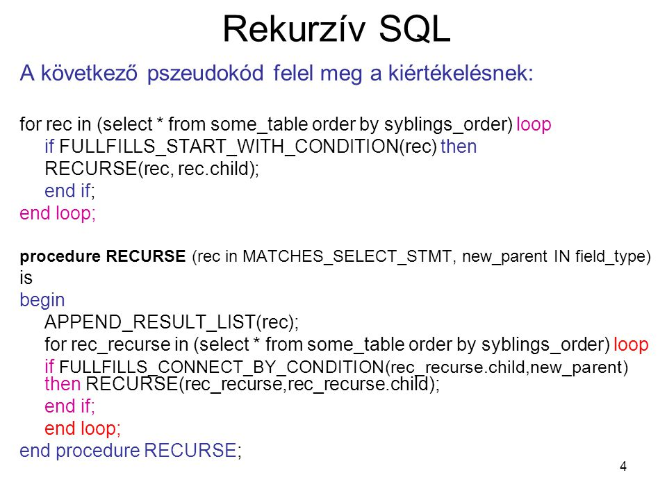 4 Rekurzív SQL A következő pszeudokód felel meg a kiértékelésnek: for rec in (select * from some_table order by syblings_order) loop if FULLFILLS_STAR