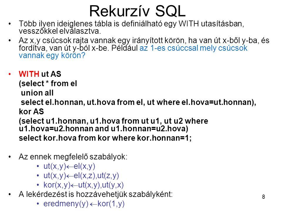 8 Rekurzív SQL Több ilyen ideiglenes tábla is definiálható egy WITH utasításban, vesszőkkel elválasztva. Az x,y csúcsok rajta vannak egy irányított kö