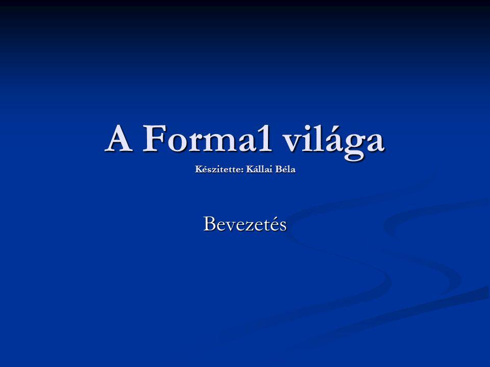 A Forma1 világa Készitette: Kállai Béla Bevezetés