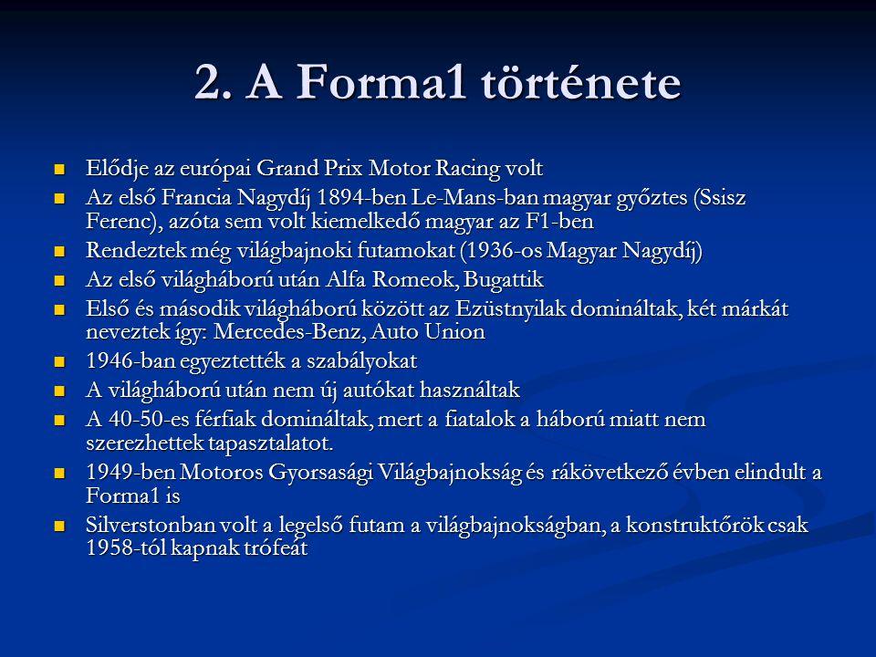 2. A Forma1 története Elődje az európai Grand Prix Motor Racing volt Elődje az európai Grand Prix Motor Racing volt Az első Francia Nagydíj 1894-ben L