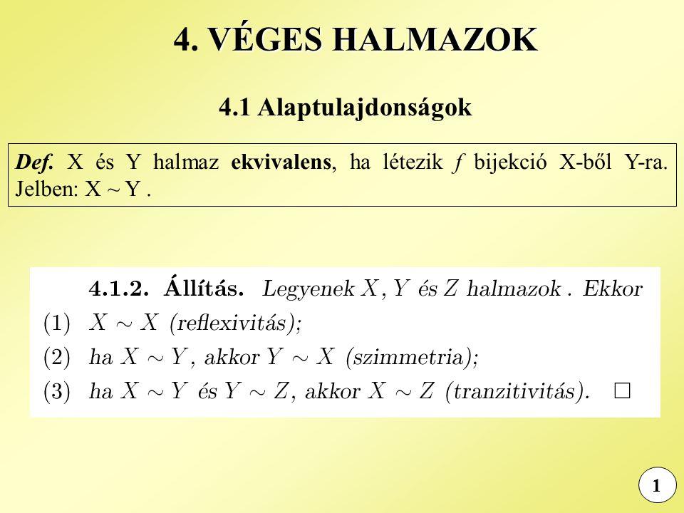 4.1 Alaptulajdonságok 1 VÉGES HALMAZOK 4. VÉGES HALMAZOK Def. X és Y halmaz ekvivalens, ha létezik f bijekció X-ből Y-ra. Jelben: X ~ Y.