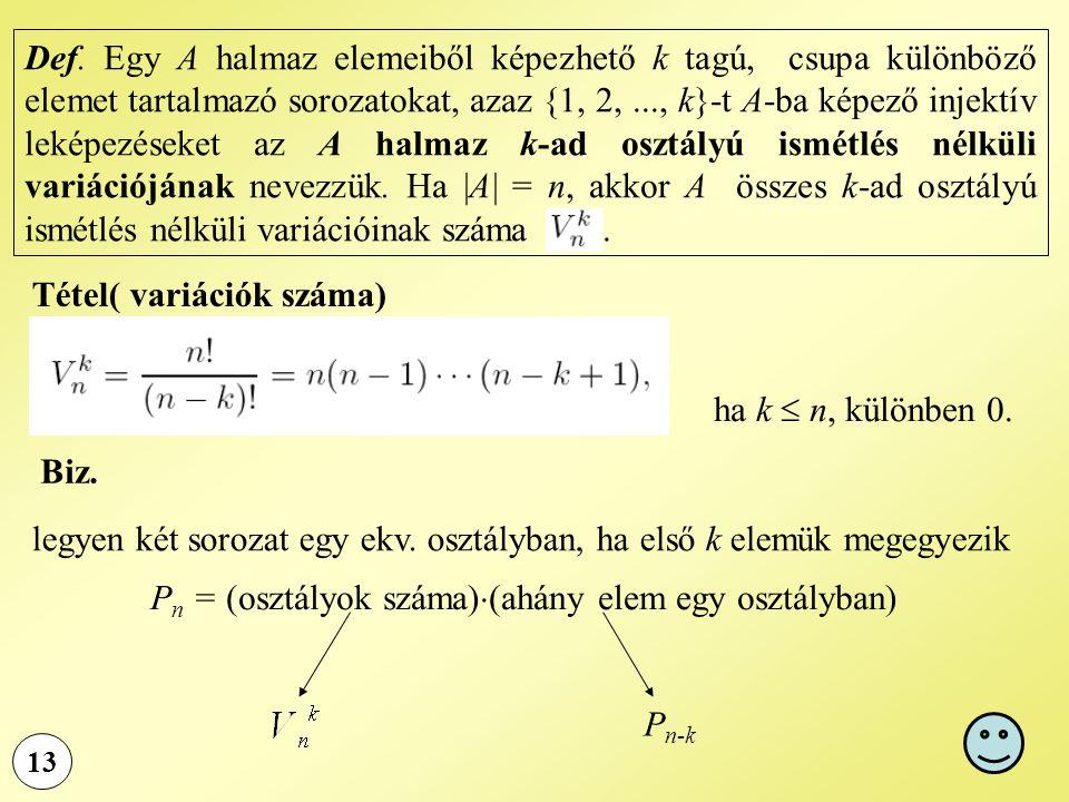 13 Def. Egy A halmaz elemeiből képezhető k tagú, csupa különböző elemet tartalmazó sorozatokat, azaz {1, 2,..., k}-t A-ba képező injektív leképezéseke
