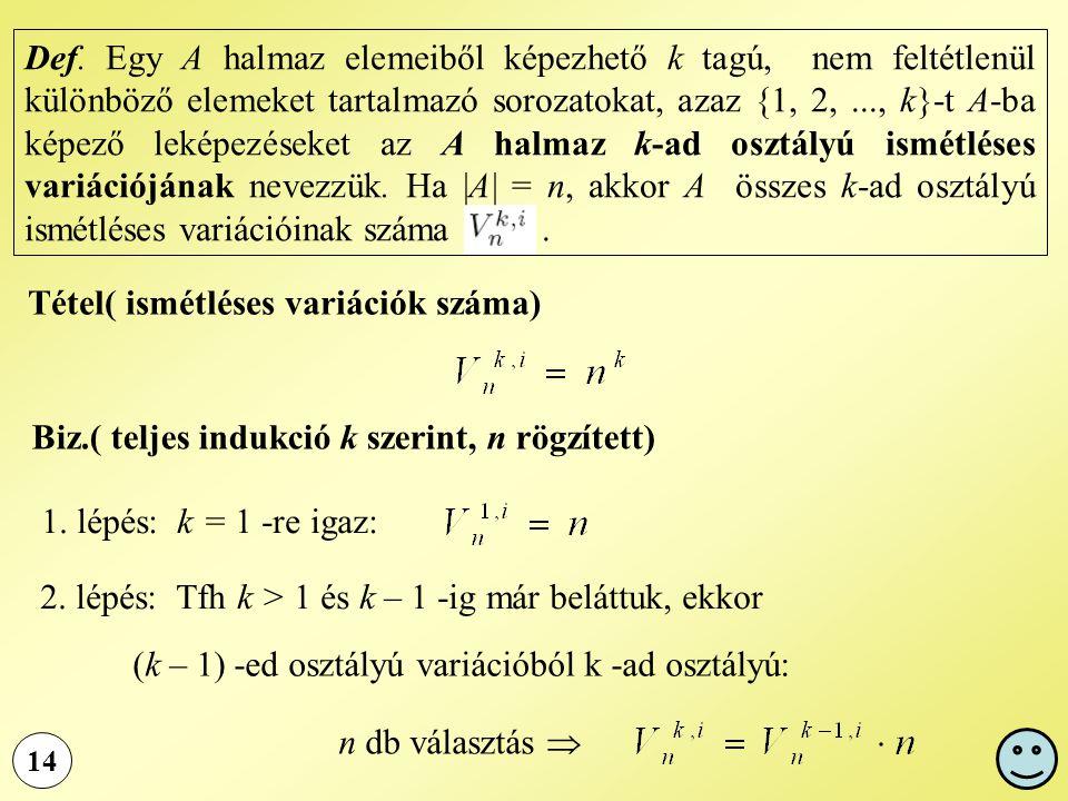 14 Def. Egy A halmaz elemeiből képezhető k tagú, nem feltétlenül különböző elemeket tartalmazó sorozatokat, azaz {1, 2,..., k}-t A-ba képező leképezés