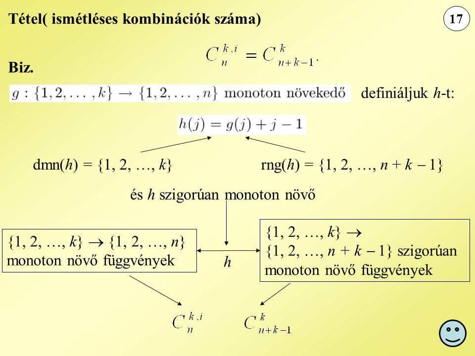 17 Tétel( ismétléses kombinációk száma) Biz. definiáljuk h-t: dmn(h) = {1, 2, …, k} rng(h) = {1, 2, …, n + k  1} és h szigorúan monoton növő {1, 2, …