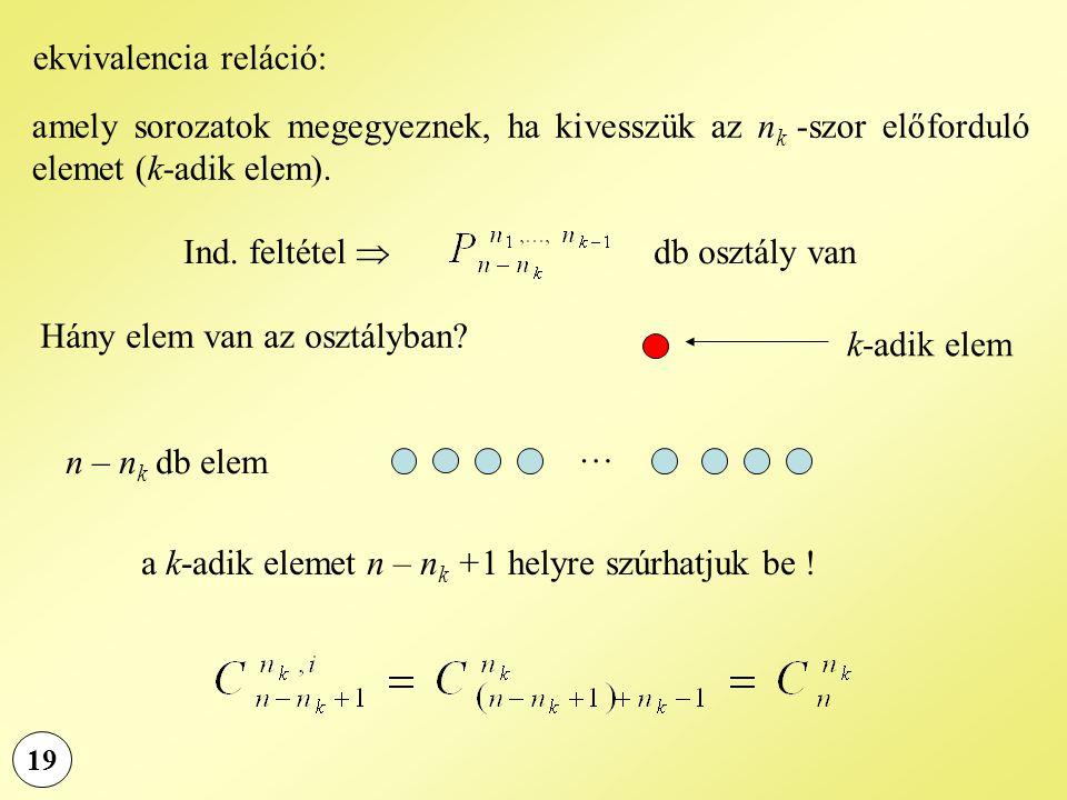 19 Ind. feltétel  Hány elem van az osztályban? ekvivalencia reláció: amely sorozatok megegyeznek, ha kivesszük az n k -szor előforduló elemet (k-adik