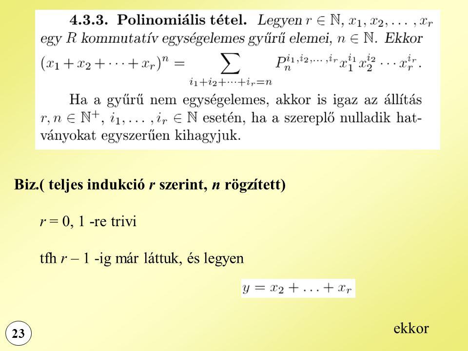 23 Biz.( teljes indukció r szerint, n rögzített) r = 0, 1 -re trivi tfh r – 1 -ig már láttuk, és legyen ekkor