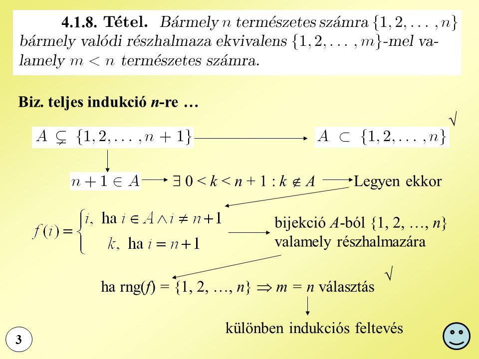 3 Biz. teljes indukció n-re …   0 < k < n + 1 : k  A Legyen ekkor bijekció A-ból {1, 2, …, n} valamely részhalmazára ha rng(f) = {1, 2, …, n}  m =